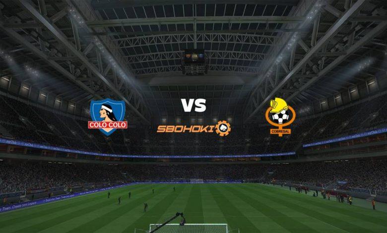 Live Streaming  Colo Colo vs Cobresal 11 Februari 2021 1