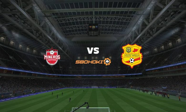 Live Streaming Mineros de Zacatecas vs Atlético Morelia 16 Maret 2021 1
